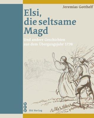 Elsi, die seltsame Magd und andere Geschichten aus dem Übergangsjahr 1798