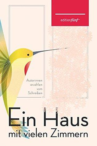 Ein Haus mit vielen Zimmern: Autorinnen erzählen vom Schreiben (edition fünf 27)