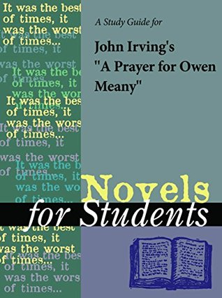 A Study Guide for John Irving's A Prayer for Owen Meany (Novels for Students)