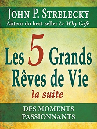 Les 5 grands rêves de vie - la suite: Des Moments Passionnants