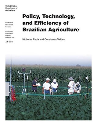 Policy, Technology, and Effi ciency of Brazilian Agriculture: Economic Research Report Number 137