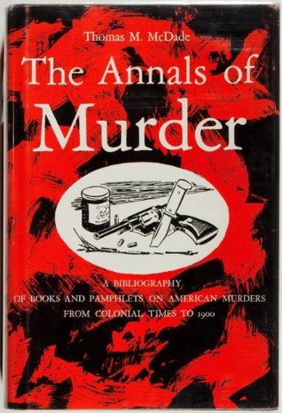The Annals of Murder: A Bibliography of Books and Pamphlets on American Murders From Colonial Times to 1900