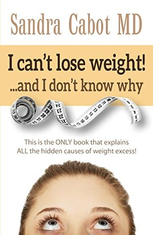 I can't lose weight! …and I don't know why: This is the ONLY book that explains ALL the hidden causes of weight excess!
