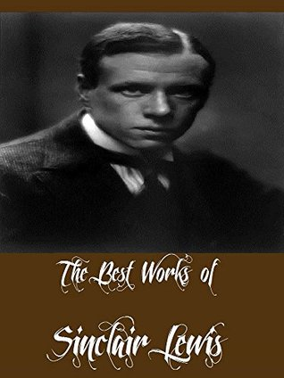 The Best Works of Sinclair Lewis (Collection of Best Works of Sinclair Lewis Including Main Street, Babbitt, Free Air, Our Mr Wrenn, The Innocents, The Job, The Trail of the Hawk)