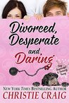 Divorced, Desperate and Daring (Divorced and Desperate #5)