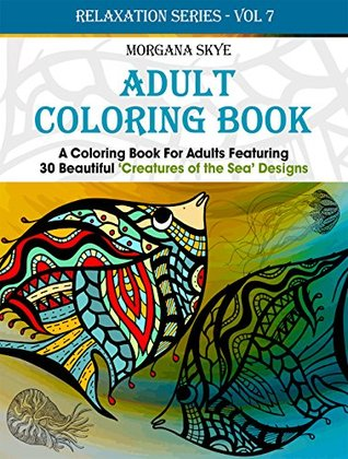 Adult Coloring Book: Coloring Book For Adults Featuring 30 Beautiful 'Creatures of the Sea' Designs