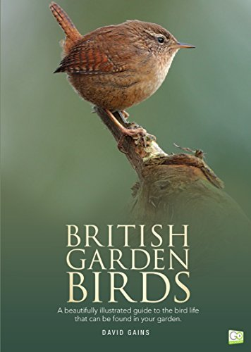 British Garden Birds: A Guide to the Bird Life that Can Be Found in Your Garden