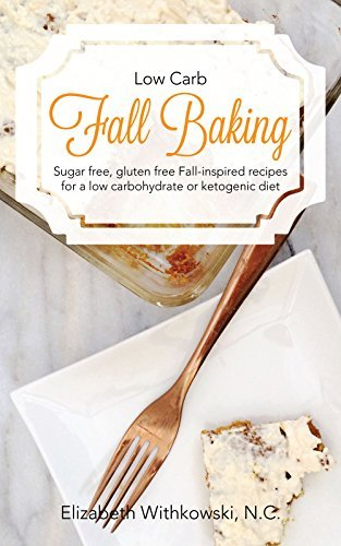 Low Carb Fall Baking: Sugar free, gluten free Fall-inspired recipes for a low carbohydrate or ketogenic diet