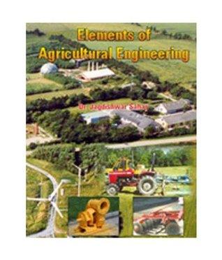 Elements of Agricultural Engineering ; Farm Power, Farm Machinery, Farm Processing, Farm Electricity