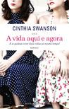 A Vida Aqui e Agora by Cynthia Swanson