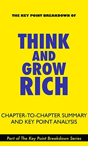 Think and Grow Rich | Chapter-to-Chapter Summary and Key Point Analysis