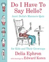 Do I Have to Say Hello? Aunt Delia's Manners Quiz for Kids an... by Delia Ephron