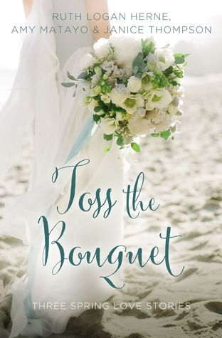 Image result for TOSS THE BOUQUET  by ruth logan herne