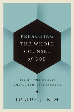 Preaching the Whole Counsel of God by Julius J. Kim