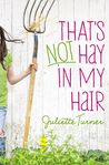 That's Not Hay in My Hair by Juliette Turner