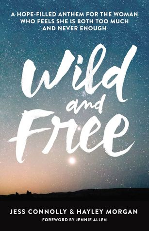 Wild and Free: A Hope-Filled Anthem for the Woman Who Feels She is Both Too Much and Never Enough EPUB