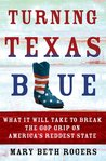 Turning Texas Blue: What It Will Take to Break the GOP Grip on America's Reddest State