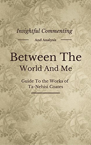 Between the World and Me: Guide to the Works of Ta-Nehisi Coates