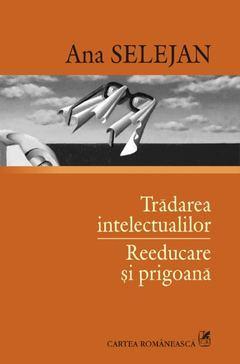 Tradarea intelectualilor • Reeducare s...