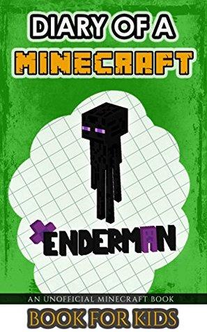 Minecraft: Diary of a Minecraft Enderman (Unofficial Minecraft Books for Kids, Minecraft Diary 1, Minecraft Children's Books)