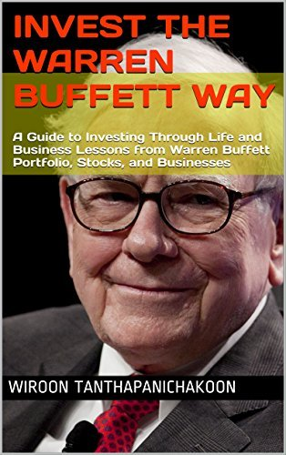 Invest the Warren Buffett Way: A Guide to Investing Through Life and Business Lessons from Warren Buffett Portfolio, Stocks, and Businesses