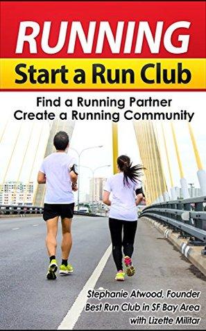 Running Start a Run Club, Develop a Running Community, Find a Running Partner: 5 Easy Steps How to Start a Run Club. Create Running Buddies for Life (Empowered Athlete Book 3)