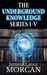The Underground Knowledge Series I-V (Underground Knowledge #1-5) by James Morcan