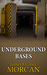 UNDERGROUND BASES Subterranean Military Facilities and the Cities Beneath Our Feet (The Underground Knowledge Series, #7) by James Morcan