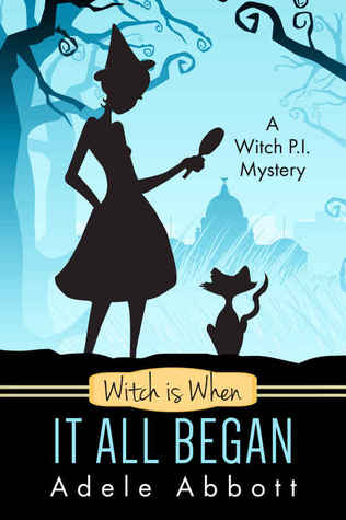 Witch Is When It All Began (A Witch P.I. Mystery #1)