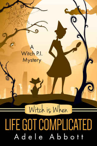Witch Is When Life Got Complicated (A Witch P.I. Mystery #2)