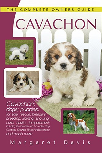 Cavachon: Cavachon; dogs; puppies; for sale; rescue; breeders; breeding; training; showing; care; health; temperament: Including Bichon Frise and Cavalier King Charles Spaniel Breed Information