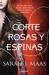Una corte de rosas y espinas by Sarah J. Maas