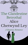 The Clandestine Betrothal (Eversley #1)