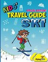 Kids' Travel Guide - Ski: Everything kids need to know before and during their ski trip