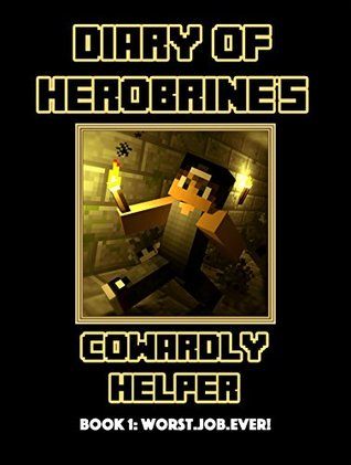 Diary of Herobrine's Cowardly Helper -- Book 1: Worst Job Ever! [An Unofficial Minecraft Book]
