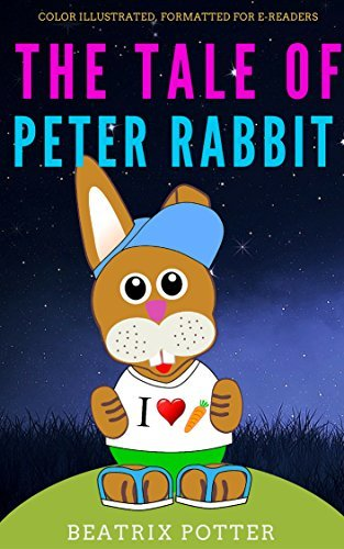 The Tale of Peter Rabbit: Color Illustrated, Formatted for E-Readers