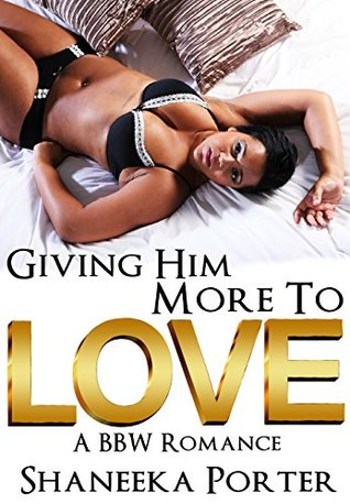 Giving Him More To Love A Bbw Romance African American Bbw Urban