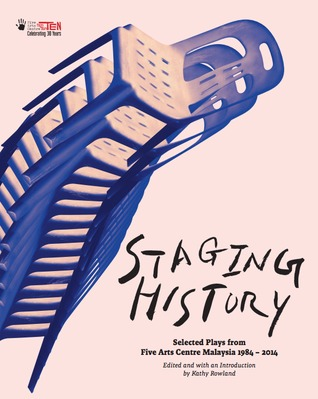 Staging History: Selected Plays from Five Arts Centre Malaysia 1984 - 2014