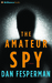 Amateur Spy, The: A Novel