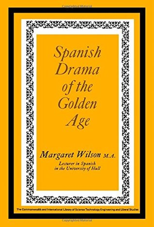 Spanish Drama of the Golden Age: The Commonwealth and International Library: Pergamon Oxford Spanish Division