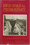 High Road to Promontory: Building the Central Pacific (Now the Southern Pacific) Across the High Sierra