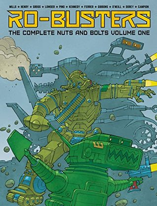 Ro-Busters: The Complete Nuts and Bolts - Volume One (Ro-Busters: The Complete Nuts and Bolts, #1)
