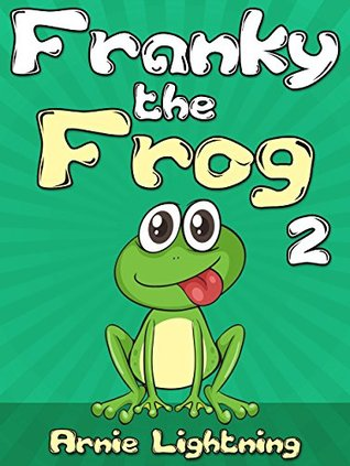 FRANKY THE FROG 2 (Books for Kids: Bedtime Stories For Kids Ages 4-8): Short Stories for Kids, Kids Books, Bedtime Stories For Kids, Children Books, Early Readers (Fun Time Series for Early Readers)