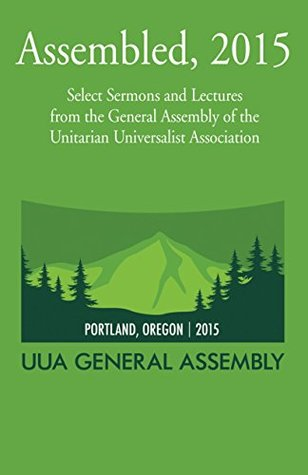assembled-2015-select-sermons-and-lectures-from-the-general-assembly-of-the-unitarian-universalist-association
