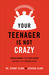 Your Teenager Is Not Crazy by Jeramy Clark
