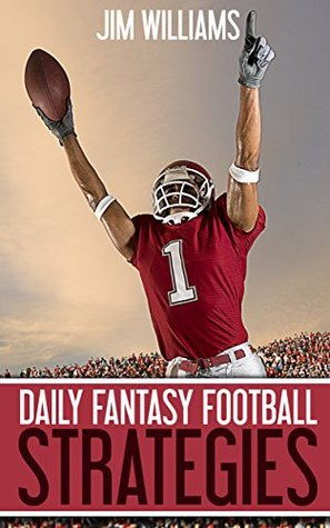 Daily Fantasy Football Strategies: How to Make DraftKings and Fanduel Money by Winning Fantasy Football Games like a Daily Fantasy Pro (DraftKings and Fanduel Fantasy Football Guides Book 1)