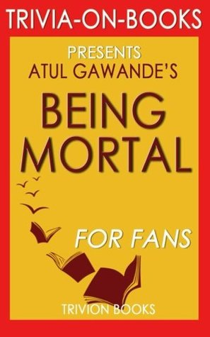 Being Mortal: Medicine and What Matters in the End by Atul Gawande (Trivia-on-Books)