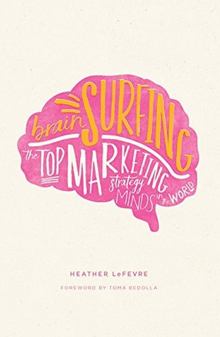 brain surfing- the top marketing strategy minds of the world- heather lefevre-marketing strategy books-www.ifiweremarketing.com