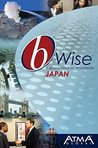 bWise: Doing Business in Japan: (bWise: Business Wisdom Worldwide)