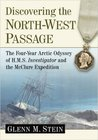 Discovering the North-West Passage: The Four-Year Arctic Odyssey of H.M.S. Investigator and the McClure Expedition